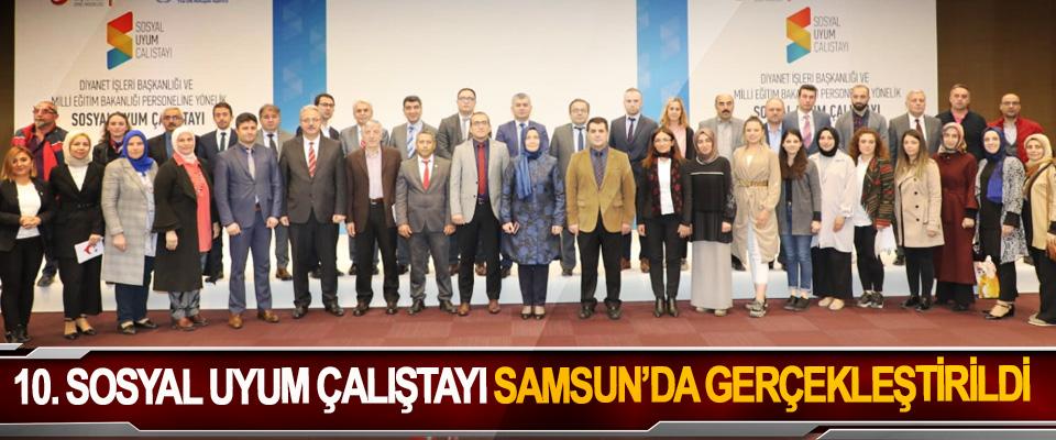 10. Sosyal Uyum Çalıştayı Samsun'da Gerçekleştirildi