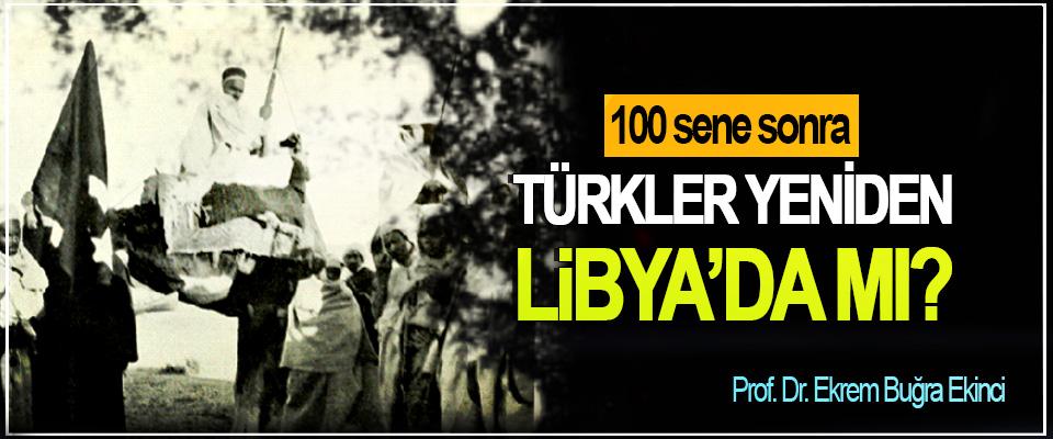 100 sene sonra Türkler Yeniden Libya'da mı?