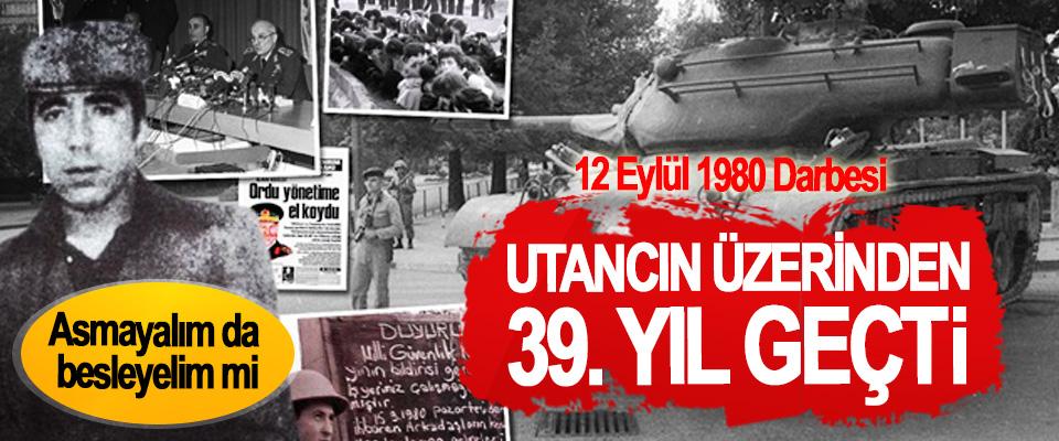 12 Eylül 1980 Darbesi Utancın üzerinden 39. Yıl geçti
