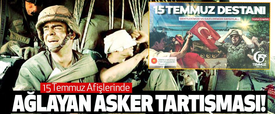 15 Temmuz Afişlerinde Ağlayan asker tartışması!