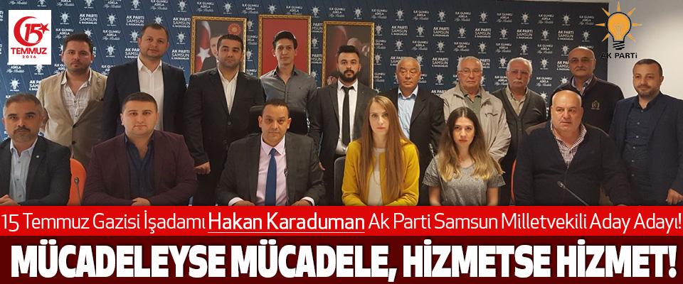 15 Temmuz Gazisi İşadamı Hakan Karaduman Ak Parti Samsun Milletvekili Aday Adayı!