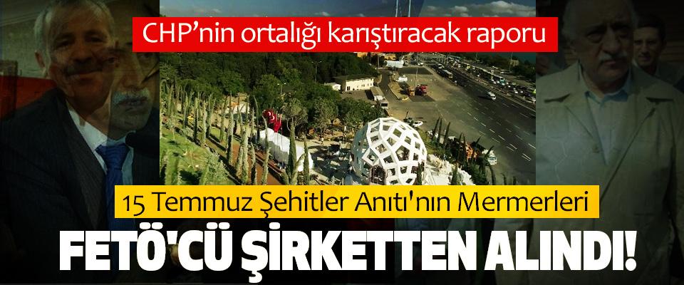 15 Temmuz Şehitler Anıtı'nın Mermerleri FETÖ'cü Şirketten Alındı!
