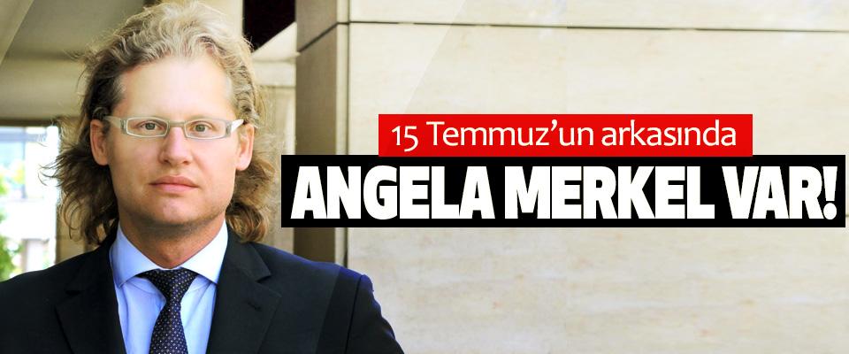15 Temmuz'un arkasında Angela Merkel Var!