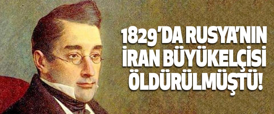 1829'da Rusya'nın İran Büyükelçisi Öldürülmüştü!