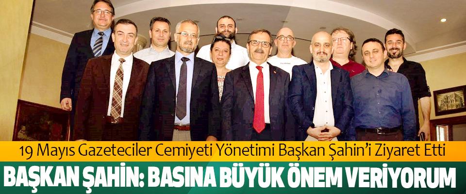 19 Mayıs Gazeteciler Cemiyeti Yönetimi Başkan Şahin'i Ziyaret Etti