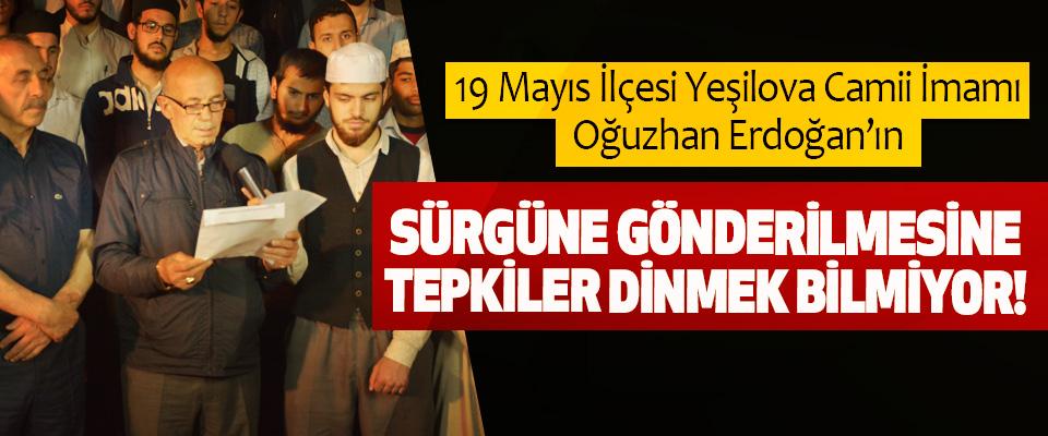19 Mayıs İlçesi Yeşilova Camii İmamı Oğuzhan Erdoğan'ın Sürgüne gönderilmesine tepkiler dinmek bilmiyor!
