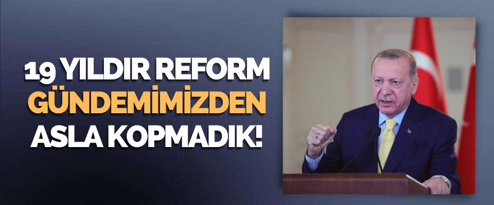 19 Yıldır Reform Gündemimizden Asla Kopmadık!