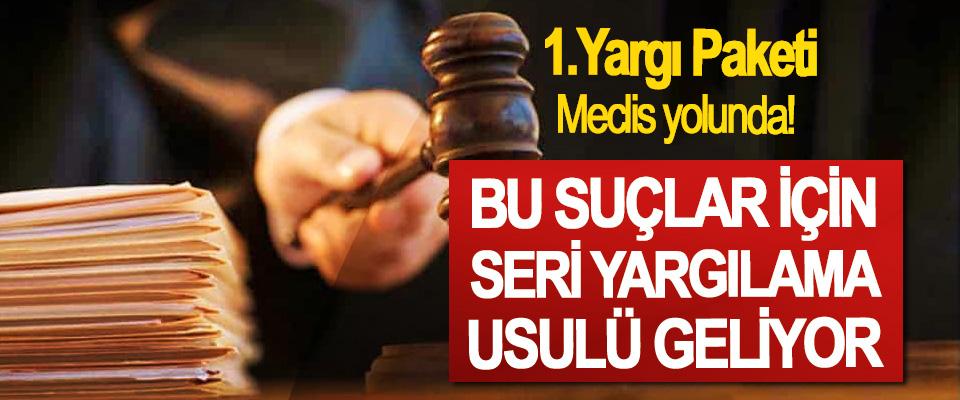 1.Yargı Paketi Meclis yolunda!  Bu Suçlar İçin Seri Yargılama Usulü Geliyor