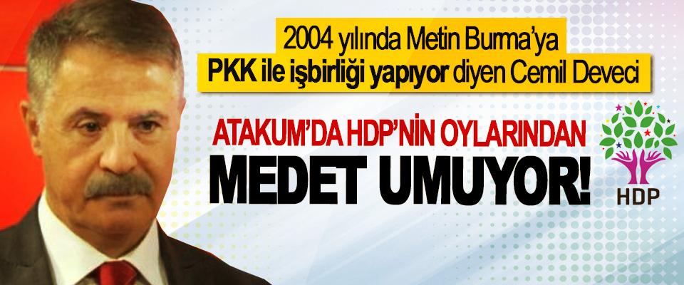 2004 yılında Metin Burma'ya PKK ile işbirliği yapıyor diyen Cemil Deveci Atakum'da HDP'nin oylarından medet umuyor!