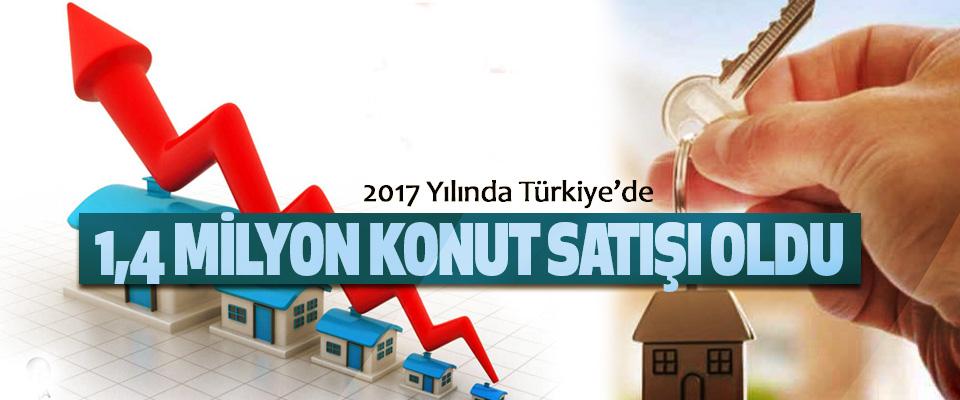 2017 Yılında Türkiye'de  1,4 Milyon Konut Satışı Oldu