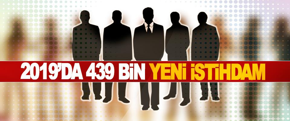 2019'da 439 Bin Yeni İstihdam