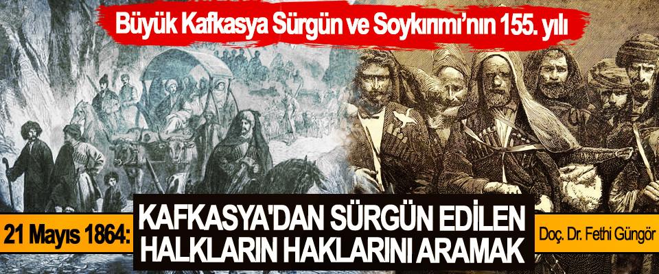 21 Mayıs 1864:  Kafkasya'dan Sürgün Edilen Halkların Haklarını Aramak