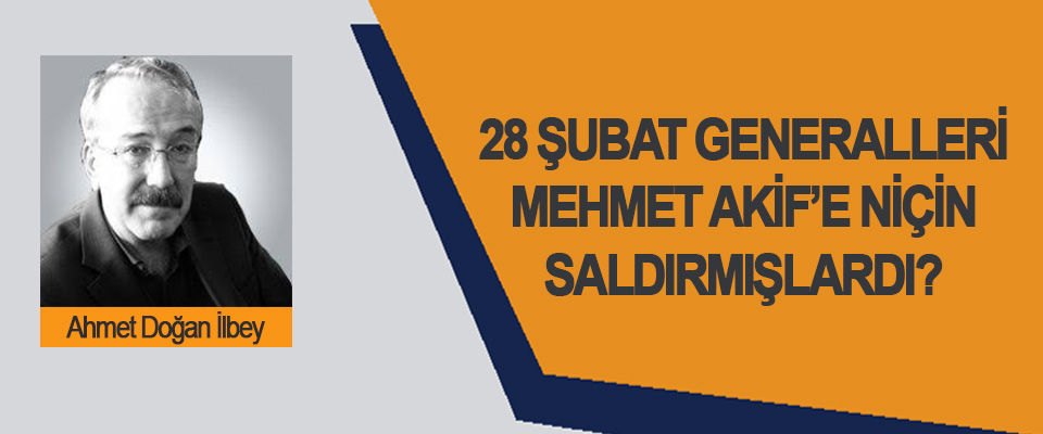 28 Şubat Generalleri Mehmet Akif'e Niçin Saldırmışlardı?