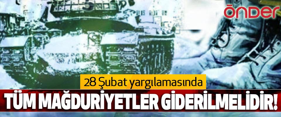 28 Şubat yargılamasında Tüm Mağduriyetler Giderilmelidir!