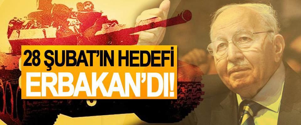 28 Şubat'ın Hedefi Erbakan'dı!