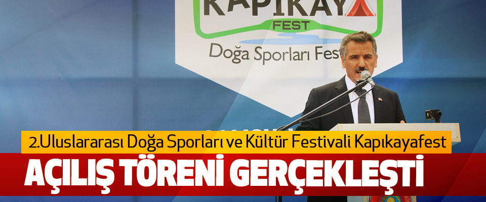 2.Uluslararası Doğa Sporları ve Kültür Festivali Kapıkayafest Açılış Töreni Gerçekleşti