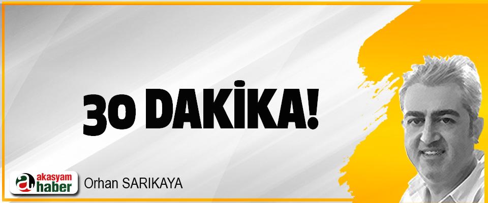 30 Dakika!
