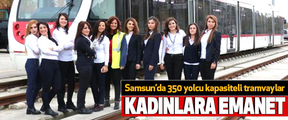 Samsun'da 350 yolcu kapasiteli tramvaylar Kadınlara Emanet