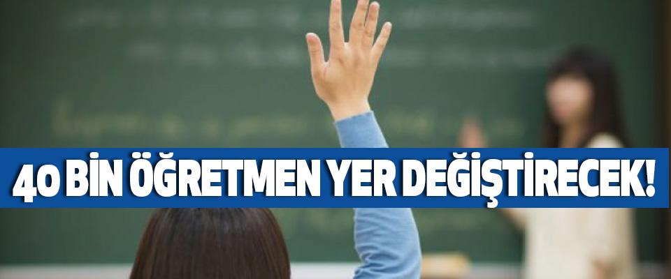 40 bin öğretmen yer değiştirecek!