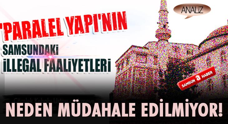 PARALEL YAPI'NIN SAMSUN'DAKİ İLLEGAL FAALİYETLERİ!
