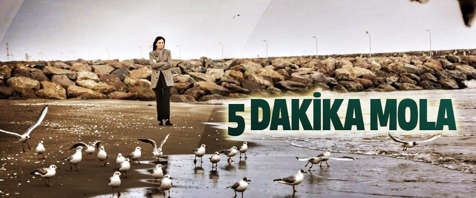 5 Dakika Mola