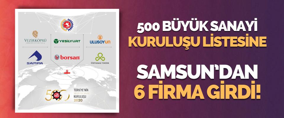 500 Büyük Sanayi Kuruluşu Listesine Samsun'dan 6 Firma Girdi!