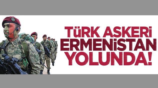 Türk askeri, Ermenistan'a gidiyor!