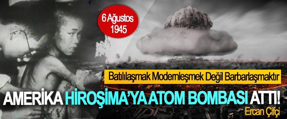 6 Ağustos 1945, Amerika Hiroşima'ya atom bombası attı!