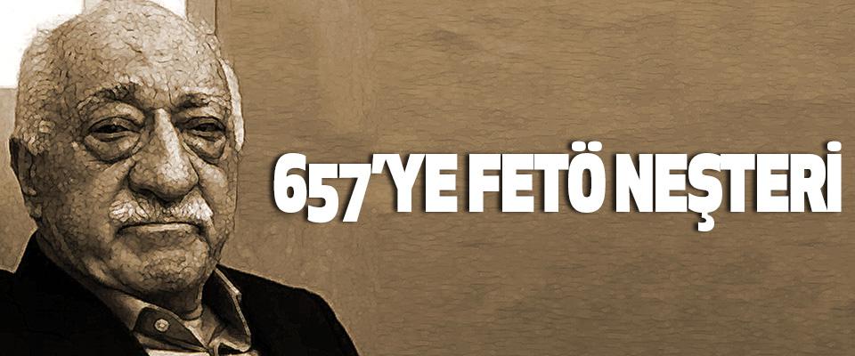657'ye Fetö Neşteri