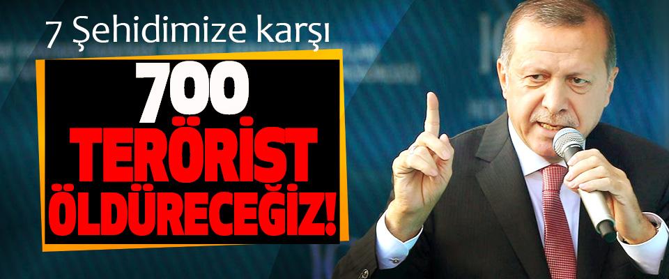 7 Şehidimize karşı 700 Terörist Öldüreceğiz!