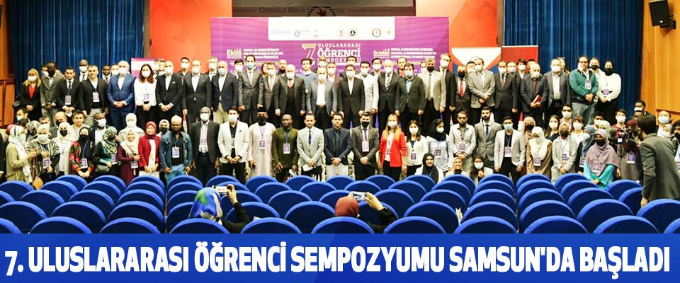7. Uluslararası Öğrenci Sempozyumu Samsun'da Başladı