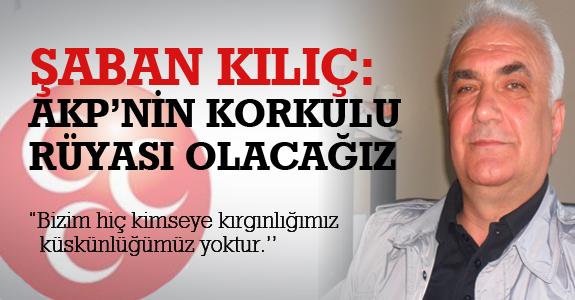 Kılıç :AKP'nin Korkulu Rüyası Olacağız