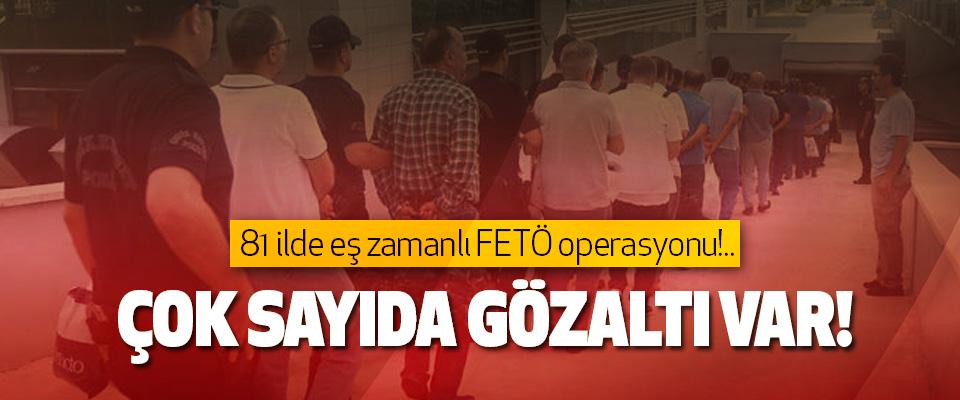 81 ilde eş zamanlı FETÖ operasyonu!..