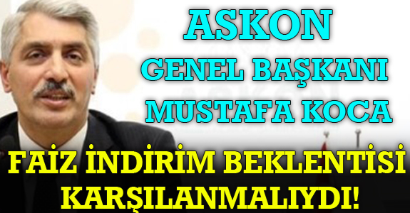 FAİZ İNDİRİM BEKLENTİSİ KARŞILANMALIYDI!