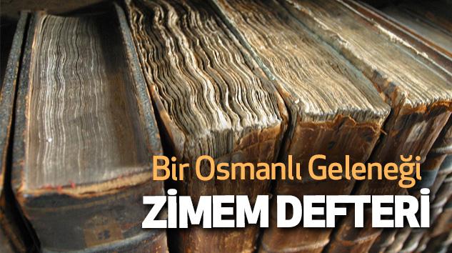 Bir Osmanlı Geleneği Zimem Defteri