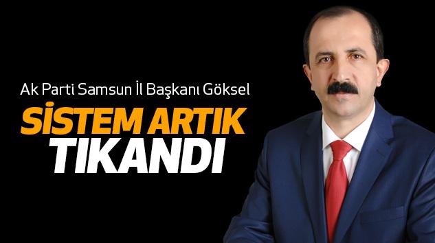 AK Parti Samsun İl Başkanı Göksel: Sistem Artık Tıkandı