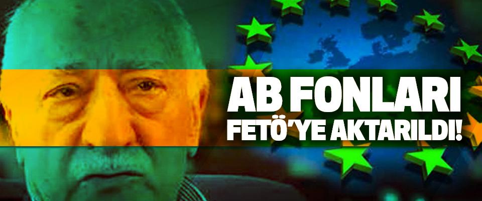 AB fonları FETÖ'ye aktarıldı!