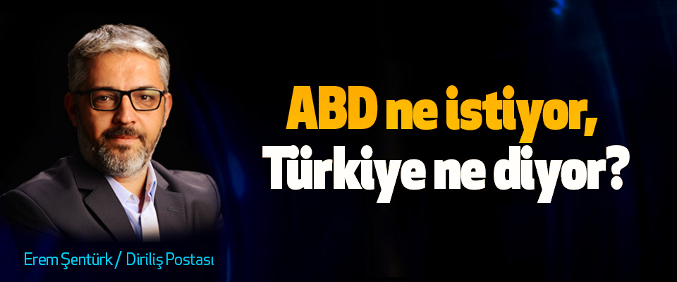 ABD ne istiyor, Türkiye ne diyor?