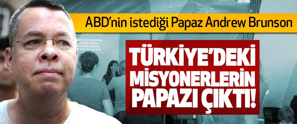 ABD'nin istediği Papaz Andrew Brunson Türkiye'deki misyonerlerin papazı çıktı!