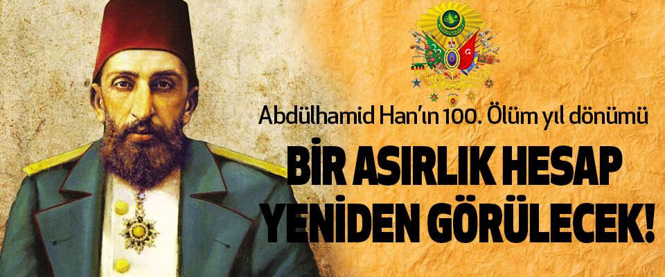 Abdülhamid Han'ın 100. Ölüm yıl dönümü