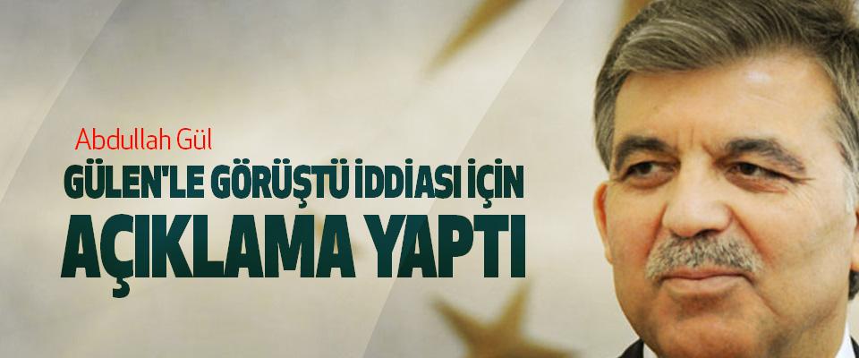 Abdullah Gül Gülen'le Görüştü İddiası İçin Açıklama Yaptı