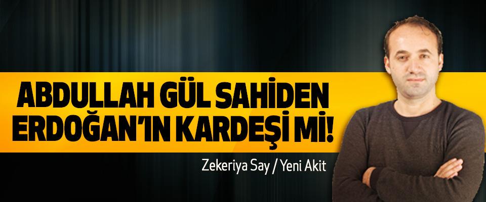 Abdullah Gül sahiden Erdoğan'ın kardeşi mi!