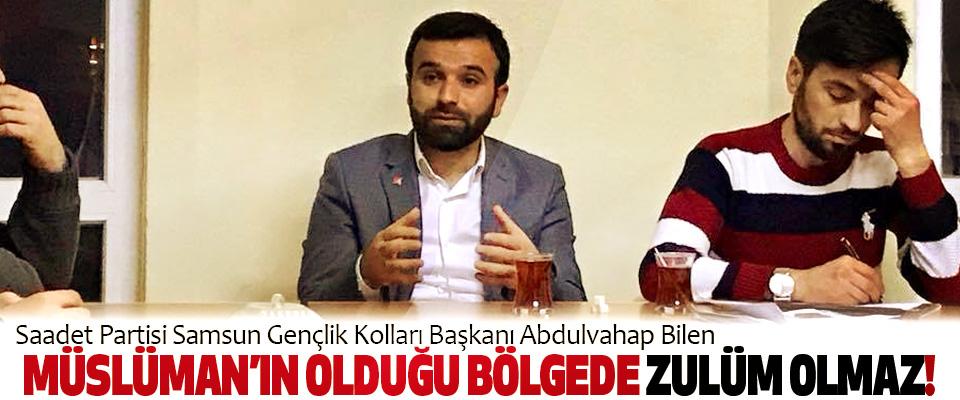 Abdulvahap Bilen, Müslüman'ın Olduğu Bölgede Zulüm Olmaz!