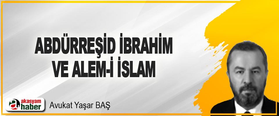 Abdürreşid İbrahim ve Alem-İ İslam