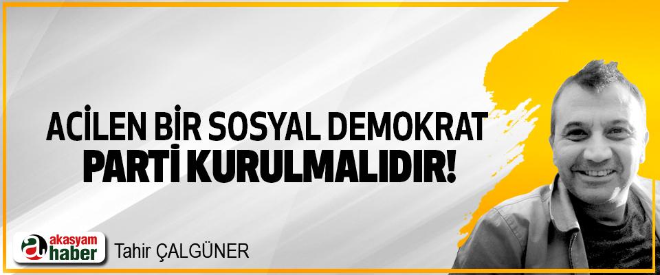 Acilen bir sosyal demokrat parti kurulmalıdır!