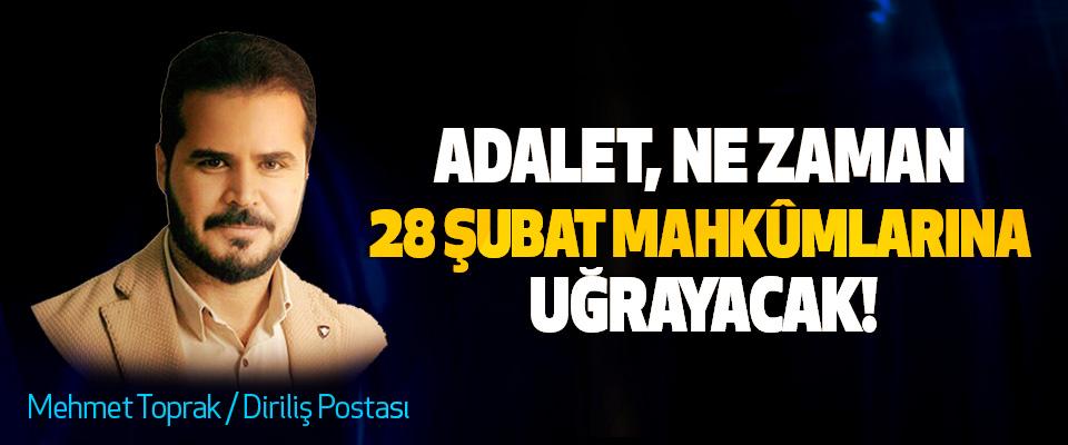 Adalet ne zaman 28 Şubat mahkûmlarına uğrayacak!