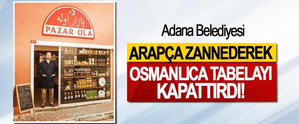 Adana Belediyesi Arapça zannederek Osmanlıca tabelayı kapattırdı!