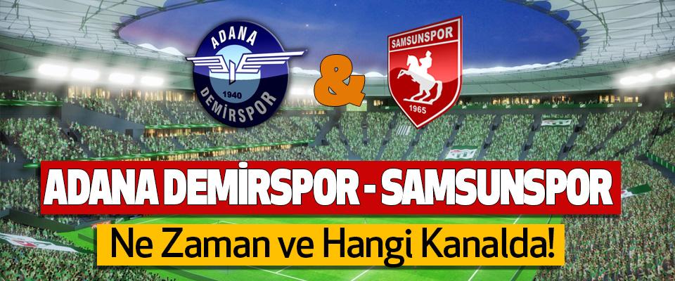 Adana Demirspor - Samsunspor Maçı Ne Zaman ve Hangi Kanalda!