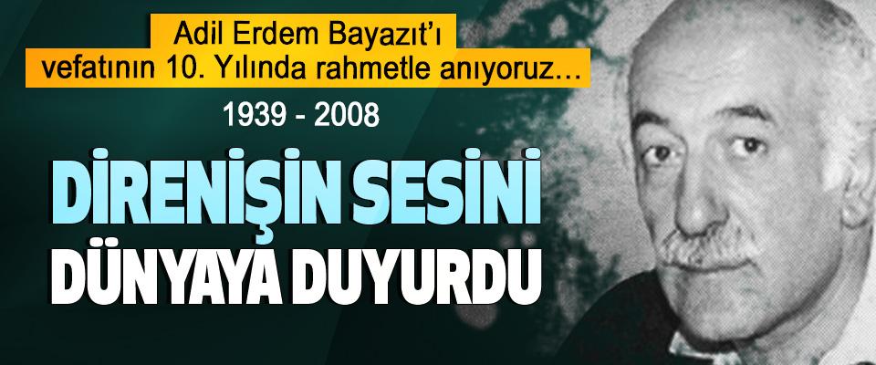 Adil Erdem Bayazıt'ı vefatının 10. Yılında rahmetle anıyoruz…