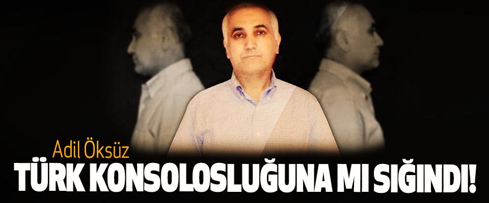 Adil Öksüz Türk Konsolosluğuna mı Sığındı!